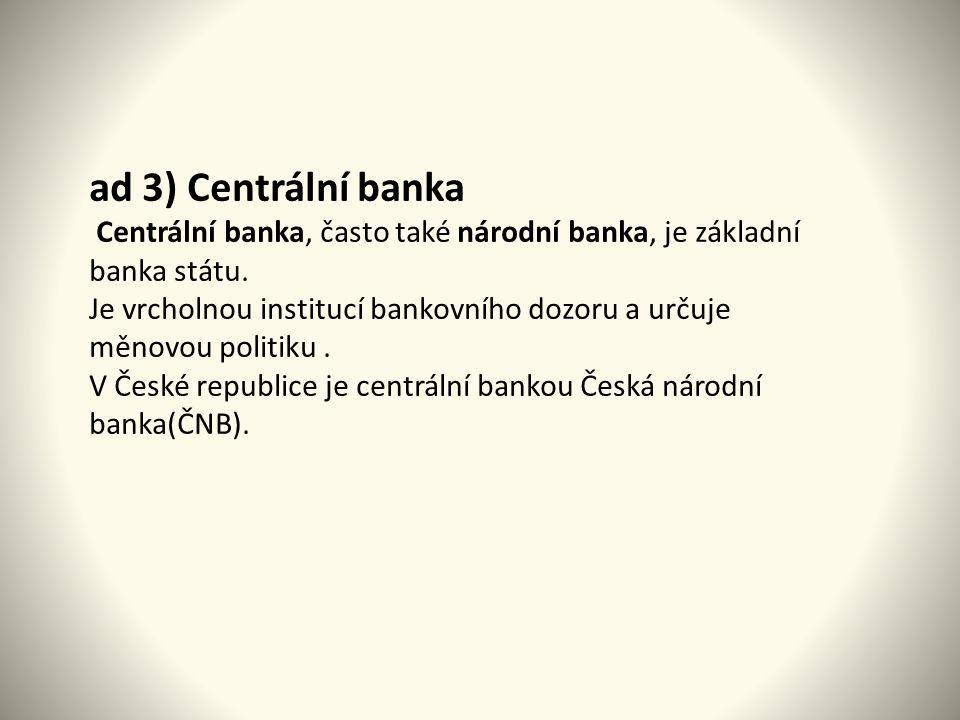 ad 3) Centrální banka Centrální banka, často také národní banka, je základní banka státu.