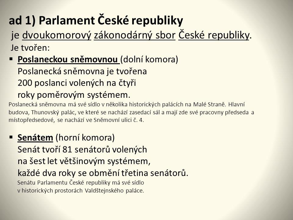 ad 1) Parlament České republiky je dvoukomorový zákonodárný sbor České republiky.