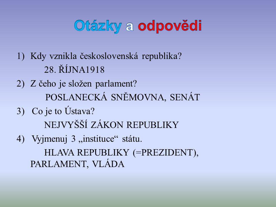 1)Kdy vznikla československá republika. 28. ŘÍJNA1918 2)Z čeho je složen parlament.