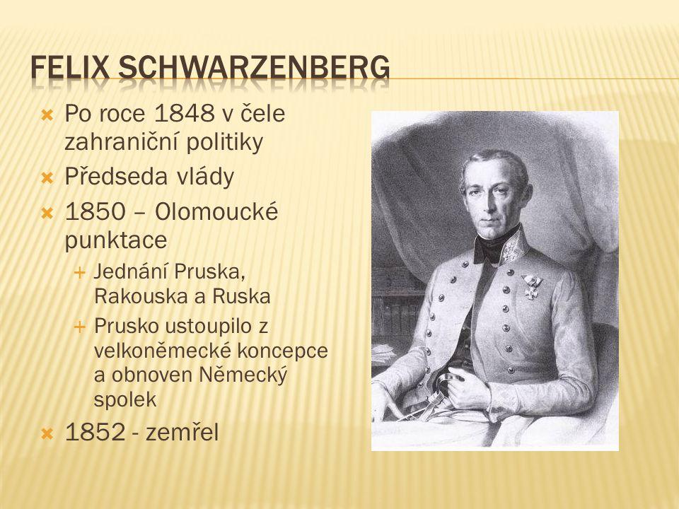  Po roce 1848 v čele zahraniční politiky  Předseda vlády  1850 – Olomoucké punktace  Jednání Pruska, Rakouska a Ruska  Prusko ustoupilo z velkoně
