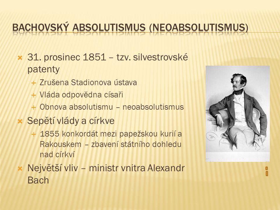  31. prosinec 1851 – tzv. silvestrovské patenty  Zrušena Stadionova ústava  Vláda odpovědna císaři  Obnova absolutismu – neoabsolutismus  Sepětí
