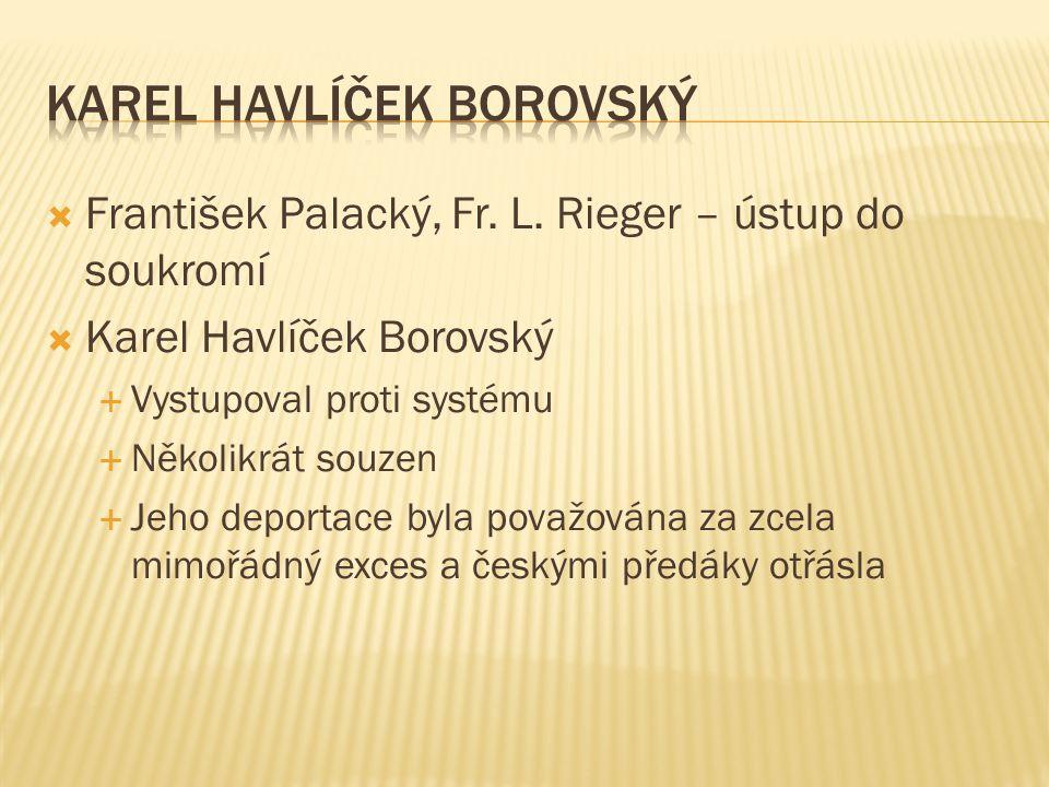  František Palacký, Fr. L. Rieger – ústup do soukromí  Karel Havlíček Borovský  Vystupoval proti systému  Několikrát souzen  Jeho deportace byla
