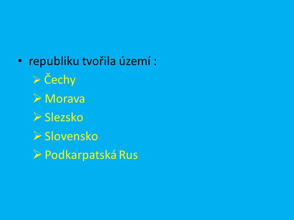 republiku tvořila území :  Čechy  Morava  Slezsko  Slovensko  Podkarpatská Rus
