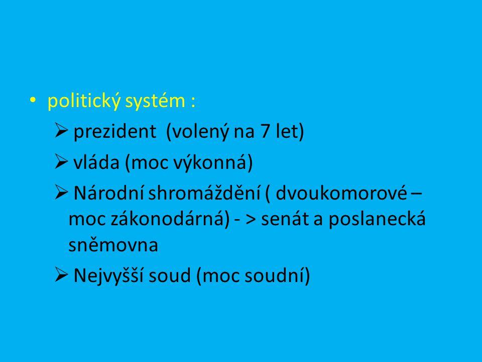 politický systém :  prezident (volený na 7 let)  vláda (moc výkonná)  Národní shromáždění ( dvoukomorové – moc zákonodárná) - > senát a poslanecká