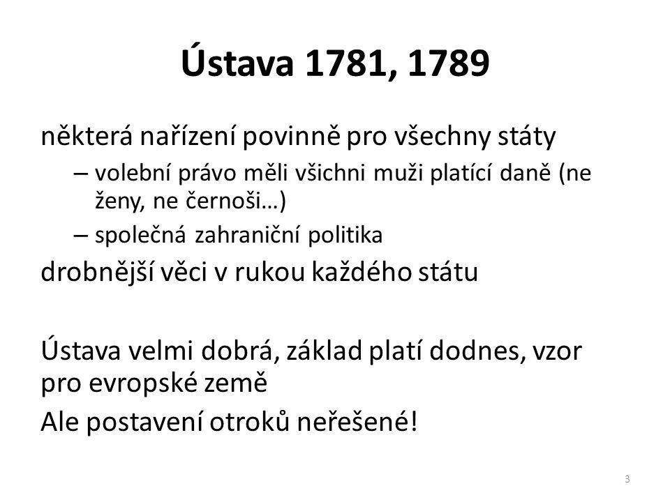 Ústava 1781, 1789 některá nařízení povinně pro všechny státy – volební právo měli všichni muži platící daně (ne ženy, ne černoši…) – společná zahranič