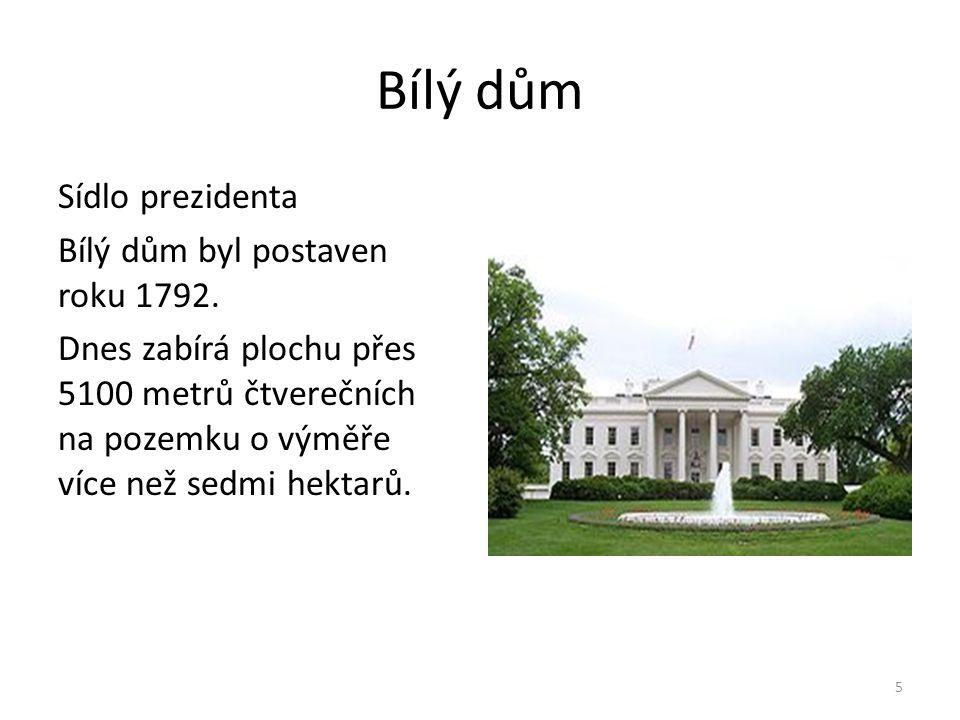 Bílý dům Sídlo prezidenta Bílý dům byl postaven roku 1792. Dnes zabírá plochu přes 5100 metrů čtverečních na pozemku o výměře více než sedmi hektarů.