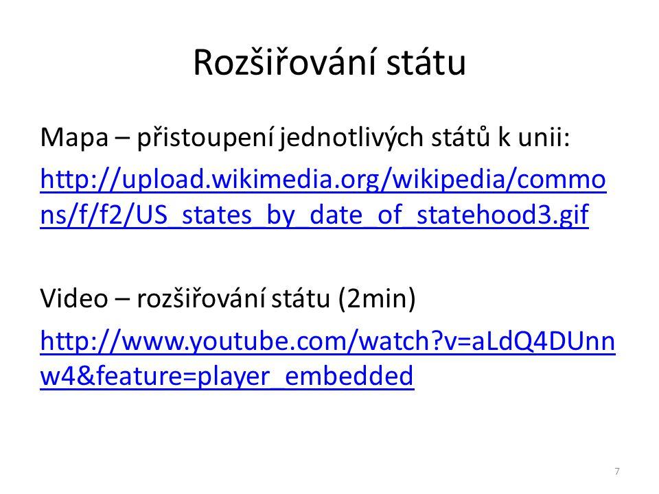 Rozšiřování státu Mapa – přistoupení jednotlivých států k unii: http://upload.wikimedia.org/wikipedia/commo ns/f/f2/US_states_by_date_of_statehood3.gif Video – rozšiřování státu (2min) http://www.youtube.com/watch?v=aLdQ4DUnn w4&feature=player_embedded 7