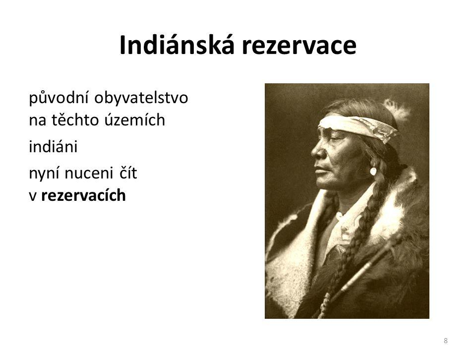 Indiánské rezervace dnes Území, které vláda předala do samosprávy domorodým kmenům za účelem ochrany jejich kultury a svébytnosti.