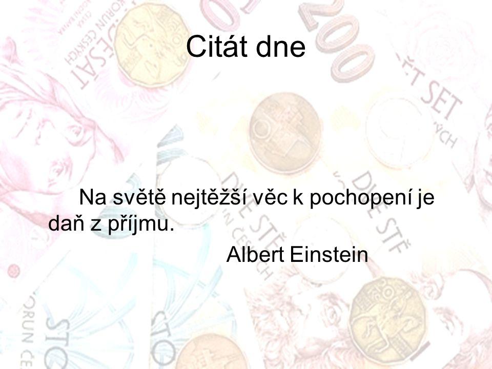 Citát dne Na světě nejtěžší věc k pochopení je daň z příjmu. Albert Einstein