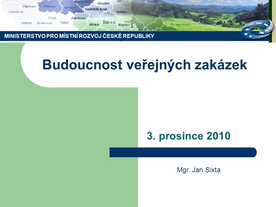 MINISTERSTVO PRO MÍSTNÍ ROZVOJ ČESKÉ REPUBLIKY Budoucnost veřejných zakázek 3.