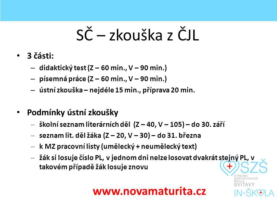 SČ – zkouška z ČJL 3 části: – didaktický test (Z – 60 min., V – 90 min.) – písemná práce (Z – 60 min., V – 90 min.) – ústní zkouška – nejdéle 15 min., příprava 20 min.