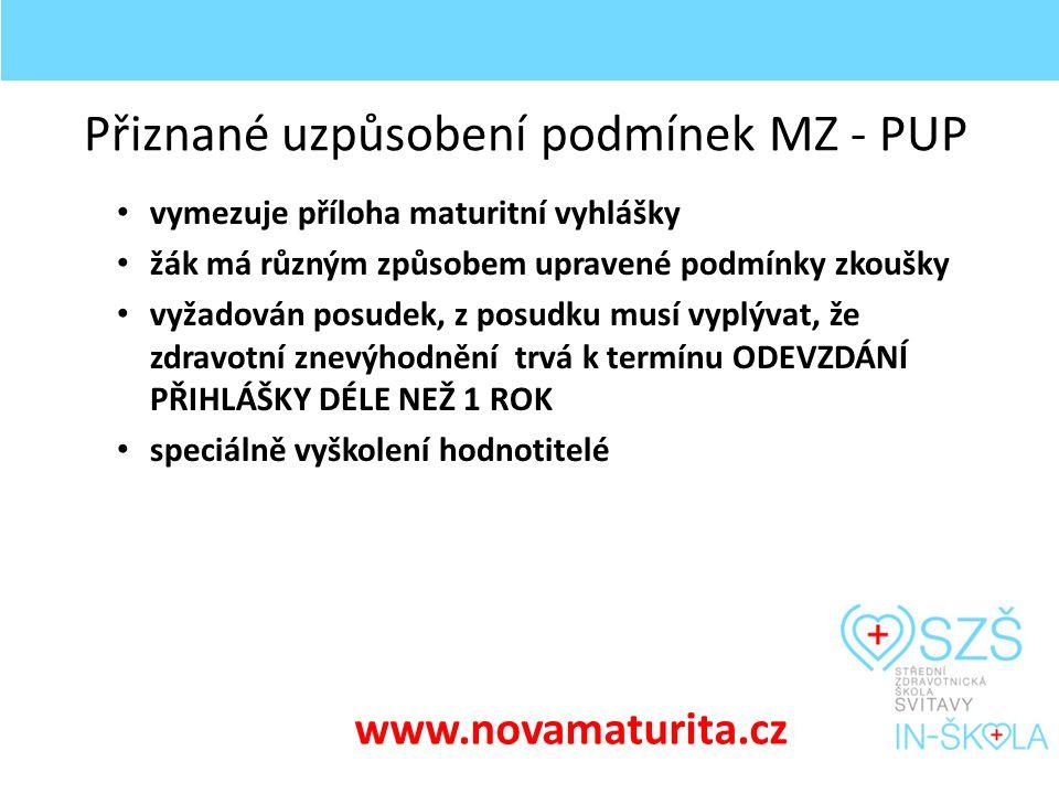 Přiznané uzpůsobení podmínek MZ - PUP vymezuje příloha maturitní vyhlášky žák má různým způsobem upravené podmínky zkoušky vyžadován posudek, z posudku musí vyplývat, že zdravotní znevýhodnění trvá k termínu ODEVZDÁNÍ PŘIHLÁŠKY DÉLE NEŽ 1 ROK speciálně vyškolení hodnotitelé www.novamaturita.cz
