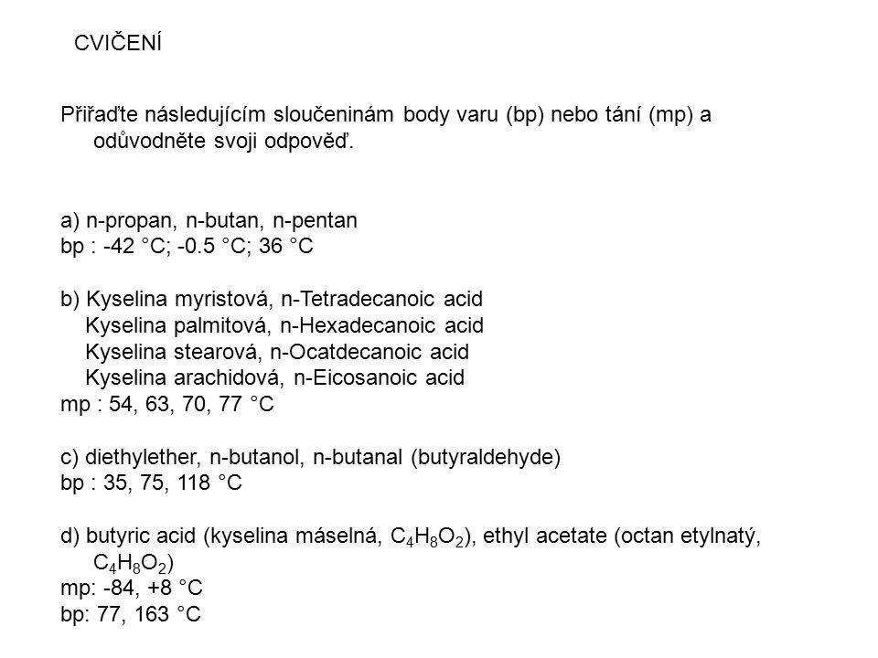 Přiřaďte následujícím sloučeninám body varu (bp) nebo tání (mp) a odůvodněte svoji odpověď. a) n-propan, n-butan, n-pentan bp : -42 °C; -0.5 °C; 36 °C
