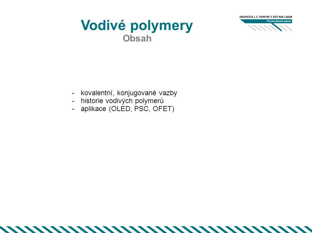 Vodivé polymery Obsah -kovalentní, konjugované vazby -historie vodivých polymerů -aplikace (OLED, PSC, OFET)