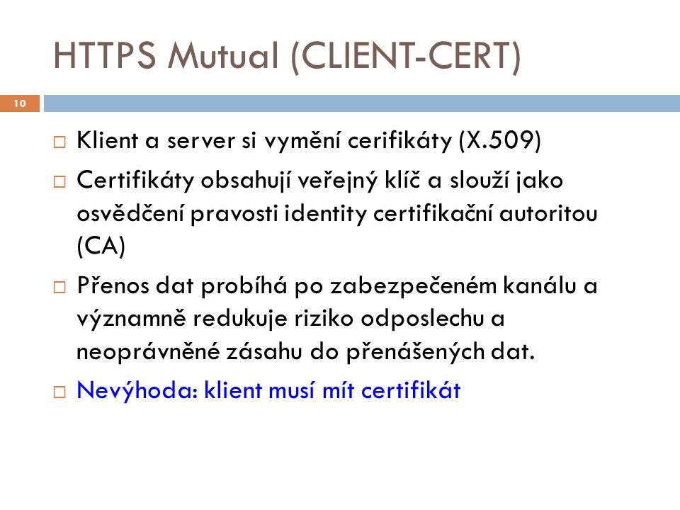 HTTPS Mutual (CLIENT-CERT)  Klient a server si vymění cerifikáty (X.509)  Certifikáty obsahují veřejný klíč a slouží jako osvědčení pravosti identit