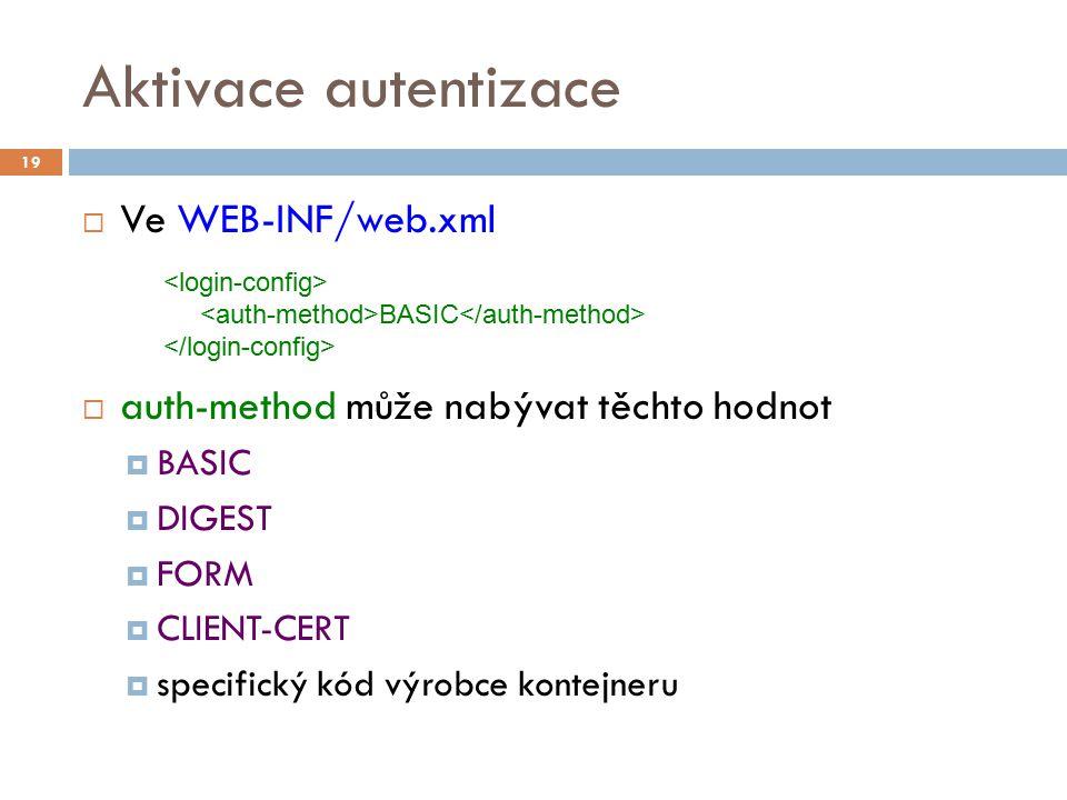 Aktivace autentizace  Ve WEB-INF/web.xml  auth-method může nabývat těchto hodnot  BASIC  DIGEST  FORM  CLIENT-CERT  specifický kód výrobce kont