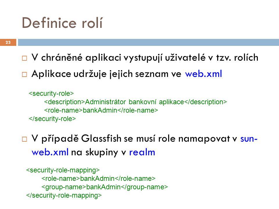 Definice rolí  V chráněné aplikaci vystupují uživatelé v tzv. rolích  Aplikace udržuje jejich seznam ve web.xml  V případě Glassfish se musí role n