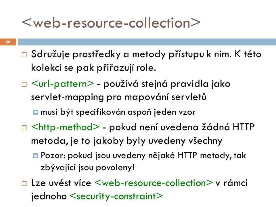 Sdružuje prostředky a metody přístupu k nim. K této kolekci se pak přiřazují role.  - používá stejná pravidla jako servlet-mapping pro mapování ser