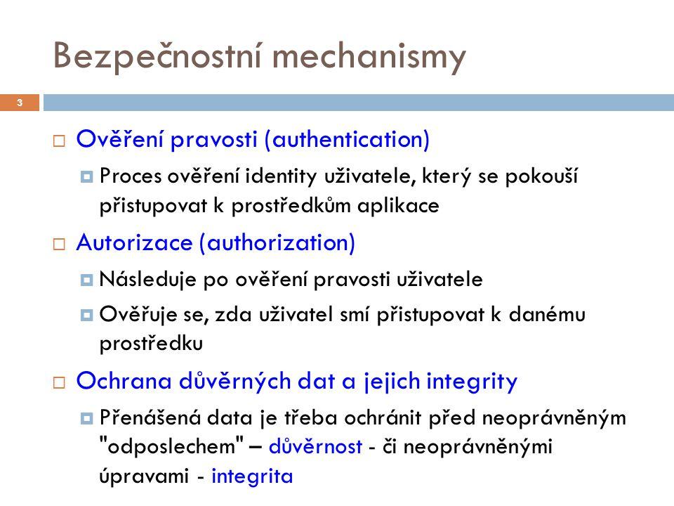 Bezpečnostní mechanismy  Ověření pravosti (authentication)  Proces ověření identity uživatele, který se pokouší přistupovat k prostředkům aplikace 