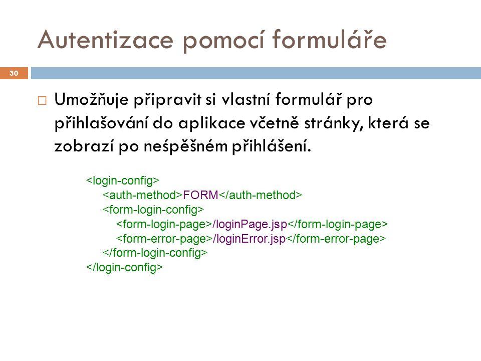 Autentizace pomocí formuláře  Umožňuje připravit si vlastní formulář pro přihlašování do aplikace včetně stránky, která se zobrazí po neśpěšném přihl