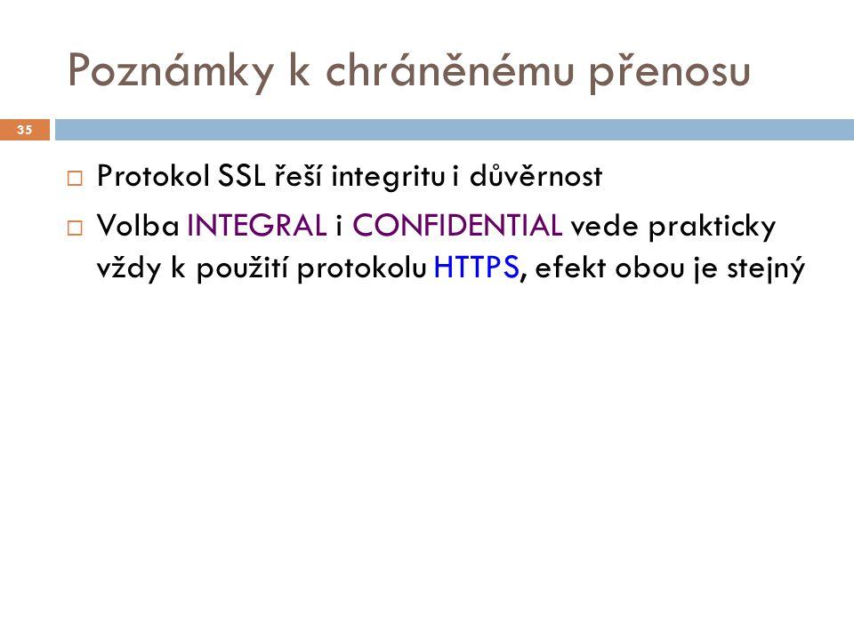 Poznámky k chráněnému přenosu  Protokol SSL řeší integritu i důvěrnost  Volba INTEGRAL i CONFIDENTIAL vede prakticky vždy k použití protokolu HTTPS,