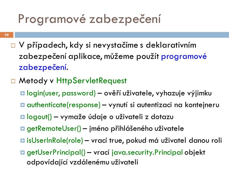 Programové zabezpečení  V případech, kdy si nevystačíme s deklarativním zabezpečení aplikace, můžeme použít programové zabezpečení.  Metody v HttpSe