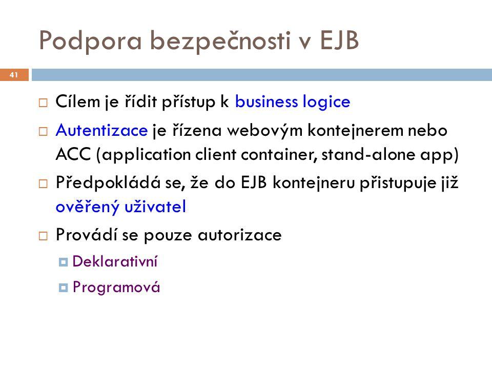 Podpora bezpečnosti v EJB  Cílem je řídit přístup k business logice  Autentizace je řízena webovým kontejnerem nebo ACC (application client containe