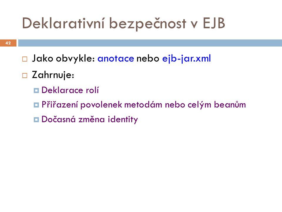 Deklarativní bezpečnost v EJB  Jako obvykle: anotace nebo ejb-jar.xml  Zahrnuje:  Deklarace rolí  Přiřazení povolenek metodám nebo celým beanům 