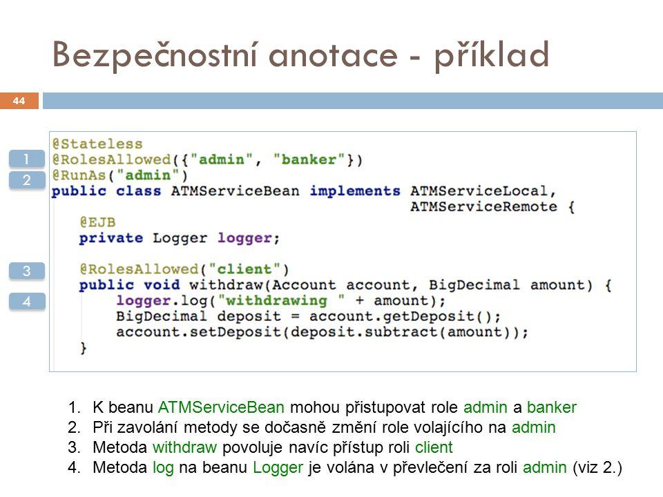 Bezpečnostní anotace - příklad 44 1 1 2 2 3 3 4 4 1.K beanu ATMServiceBean mohou přistupovat role admin a banker 2.Při zavolání metody se dočasně změn