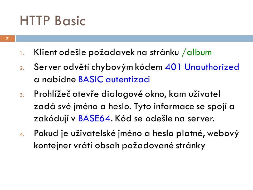 HTTP Basic 1. Klient odešle požadavek na stránku /album 2. Server odvětí chybovým kódem 401 Unauthorized a nabídne BASIC autentizaci 3. Prohlížeč otev