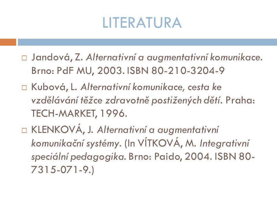 LITERATURA  Jandová, Z.Alternativní a augmentativní komunikace.