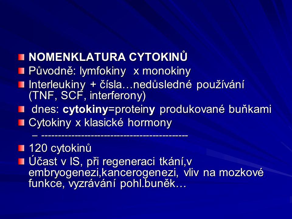 NOMENKLATURA CYTOKINŮ Původně: lymfokiny x monokiny Interleukiny + čísla…nedůsledné používání (TNF, SCF, interferony) dnes: cytokiny=proteiny produkov