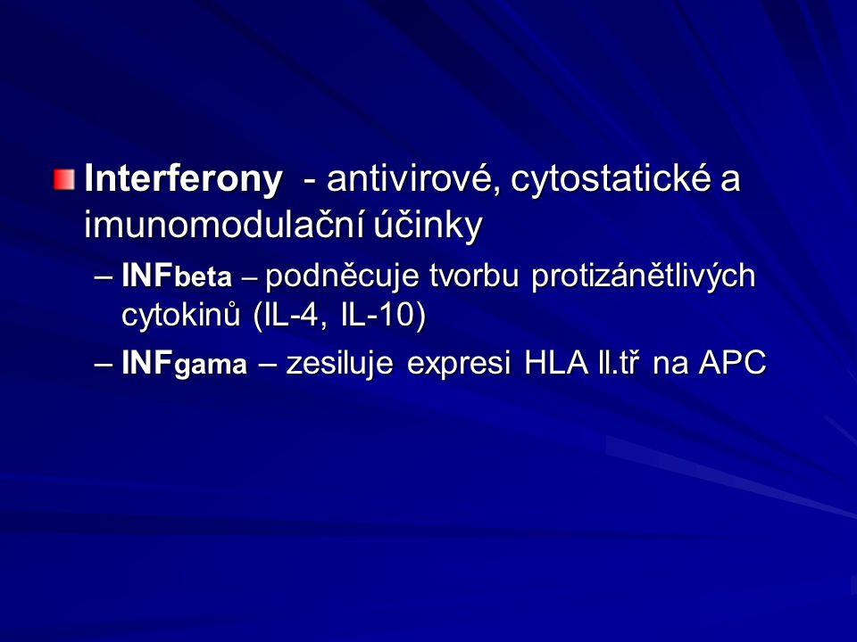 Interferony - antivirové, cytostatické a imunomodulační účinky –INF beta – podněcuje tvorbu protizánětlivých cytokinů (IL-4, IL-10) –INF gama – zesilu