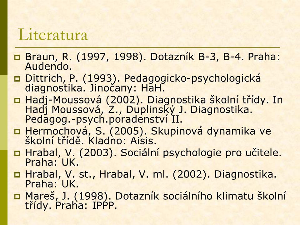 Literatura  Braun, R. (1997, 1998). Dotazník B-3, B-4. Praha: Audendo.  Dittrich, P. (1993). Pedagogicko-psychologická diagnostika. Jinočany: HaH. 