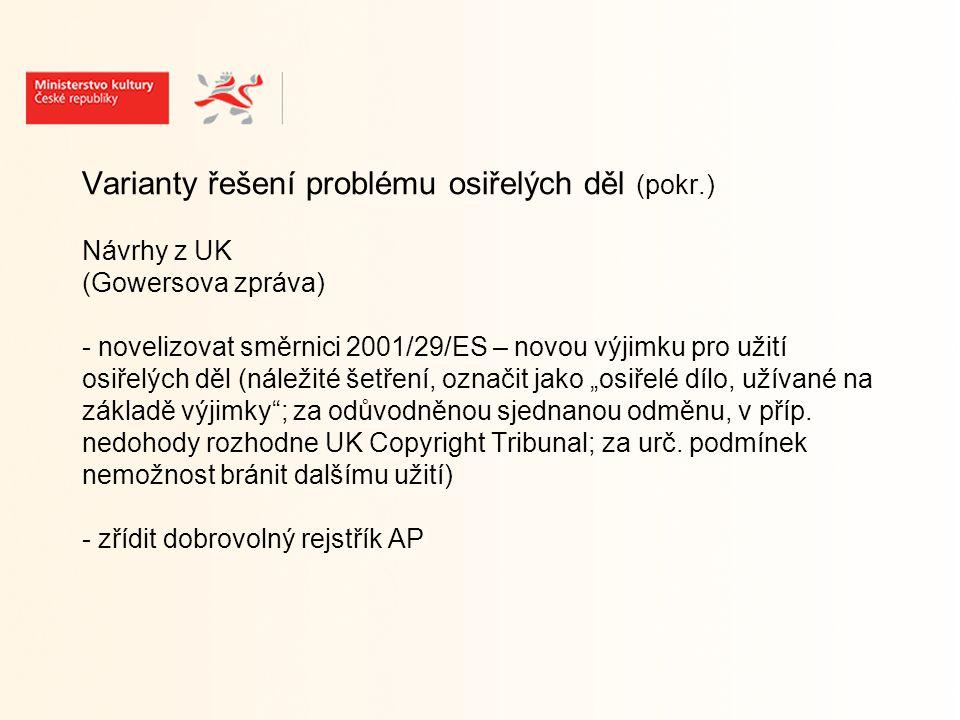 Varianty řešení problému osiřelých děl (pokr.) Doporučení ze Zprávy IVIR (listopad 2006) - zavést systém udílení licencí veřejnou institucí (st.