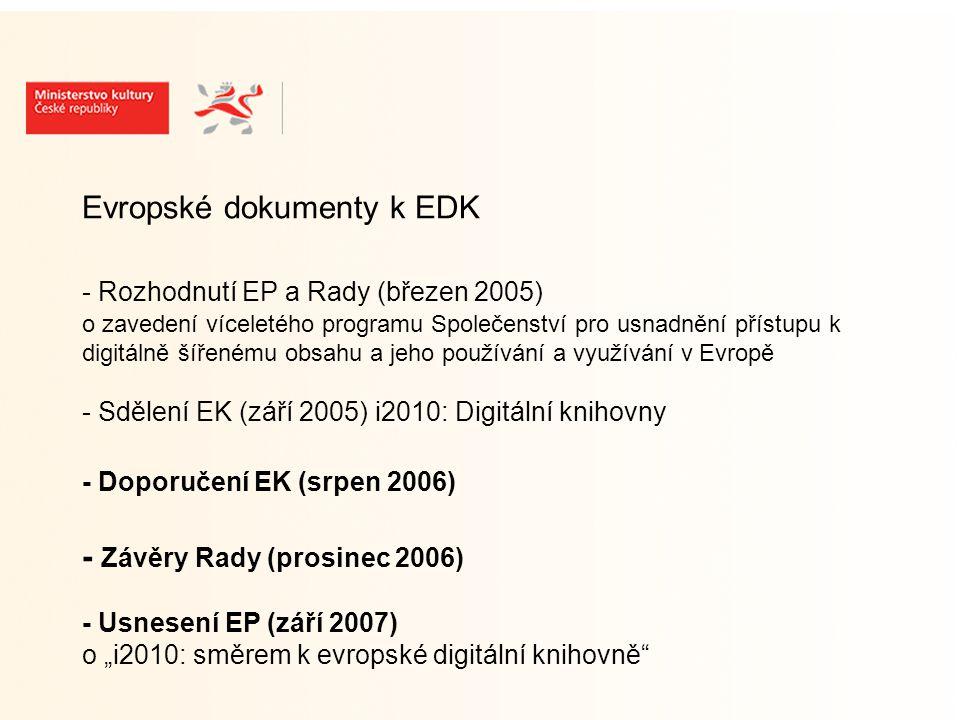 """Usnesení EP (září 2007) o """"i2010: směrem k evropské digitální knihovně doporučuje: - nejprve volná díla, textový materiál - poté chráněný materiál – v souladu s autorským právem - zvláštní postupy pro chráněná díla, pro osiřelá díla, pro out-of- prints podporuje: - návrh HLEG na sestavení seznamu osiřelých děl a out-of-prints - návrhy na vytvoření mechanizmů pro usnadnění hledání nositelů práv"""