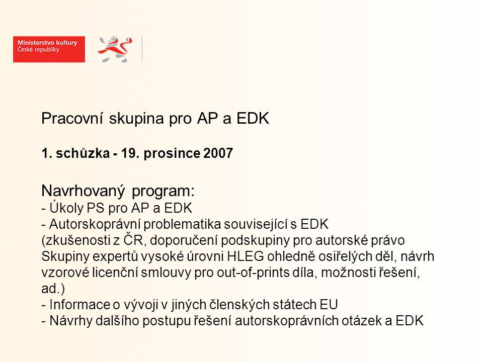 Úkoly PS pro AP a EDK - připravit AP část národní strategie pro EDK - konzultovat problematiku digitalizace z hlediska české praxe - konzultovat možné varianty řešení osiřelých děl, out-of-prints děl, web-harvestingu ad.