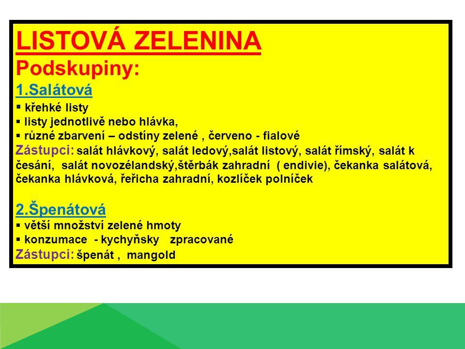 LISTOVÁ ZELENINA Podskupiny: 1.Salátová  křehké listy  listy jednotlivě nebo hlávka,  různé zbarvení – odstíny zelené, červeno - fialové Zástupci: