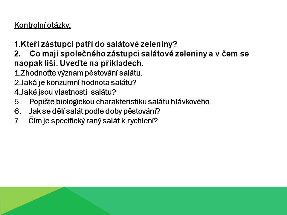 Zdroj: http://im9.cz/iR/importprodukt-orig/035/035ab637cf7896f98255cc6e9398bb56-- mmf150x150.jpg http://www.semenaonline.cz/3618-1211-large/salat-k-cesani- prodej-semen-salatu-lactusa-sativa-1-gr.jpg http://osiva-semena.cz/181-256-large/cekanka-salatova-chchorium-intybys- semena-cekanky-180-ks.jpg http://osiva-semena.cz/199-672-thickbox/sterbak-endivie-semena-sterbaku-250- ks.jpg http://www.garten.cz/images_data/5414-lepidum-sativum-rericha-zahradni.jpg http://biospotrebitel.cz/wp- content/uploads/2012/01/poln%C3%AD%C4%8Dek.jpg http://www.apetitonline.cz/images/articles/tips/3303.jpg http://www.ekofarma-redhost.cz/media/images/.thumbnails/sortiment- 640x480/salat_hlavkovy_cerveny_640x640_1292618653.jpg Literatura: Malý I.