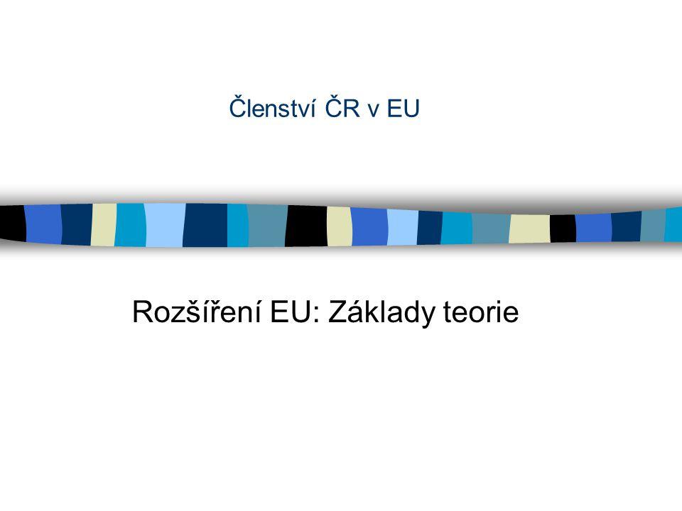 Členství ČR v EU Rozšíření EU: Základy teorie