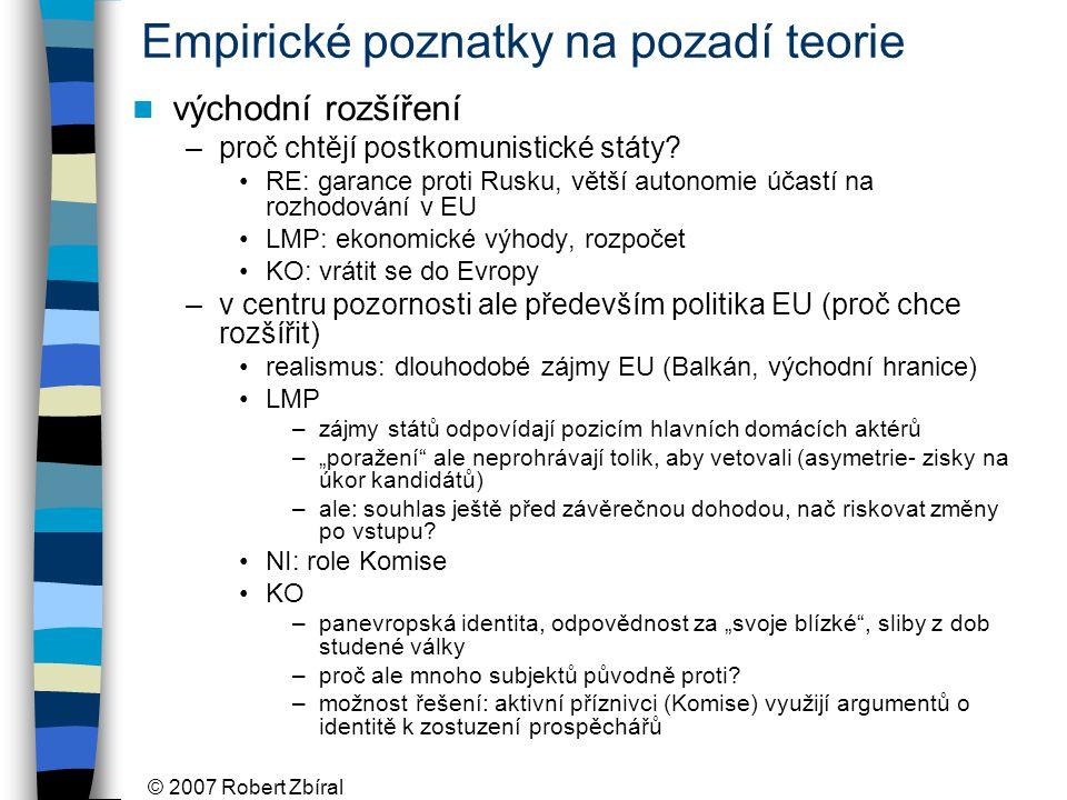 © 2007 Robert Zbíral Empirické poznatky na pozadí teorie východní rozšíření –proč chtějí postkomunistické státy.