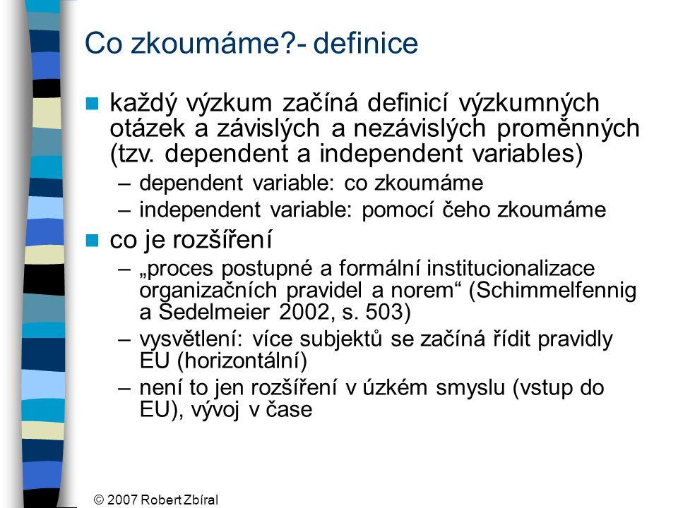© 2007 Robert Zbíral Co zkoumáme - definice každý výzkum začíná definicí výzkumných otázek a závislých a nezávislých proměnných (tzv.