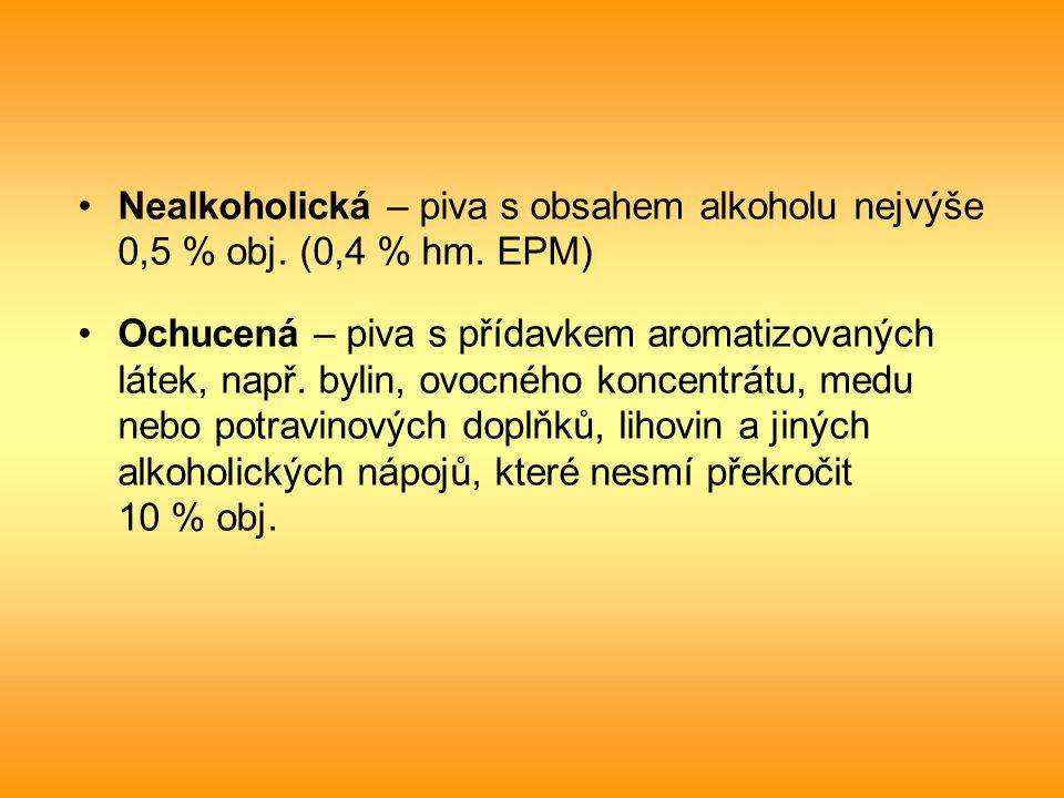 Nealkoholická – piva s obsahem alkoholu nejvýše 0,5 % obj. (0,4 % hm. EPM) Ochucená – piva s přídavkem aromatizovaných látek, např. bylin, ovocného ko