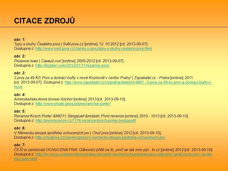 CITACE ZDROJŮ obr. 1: Typy a druhy Českého piva | Svět-piva.cz [online]. 12. 10 2012 [cit. 2013-09-07]. Dostupné z: http://www.svet-piva.cz/clanky-o-p