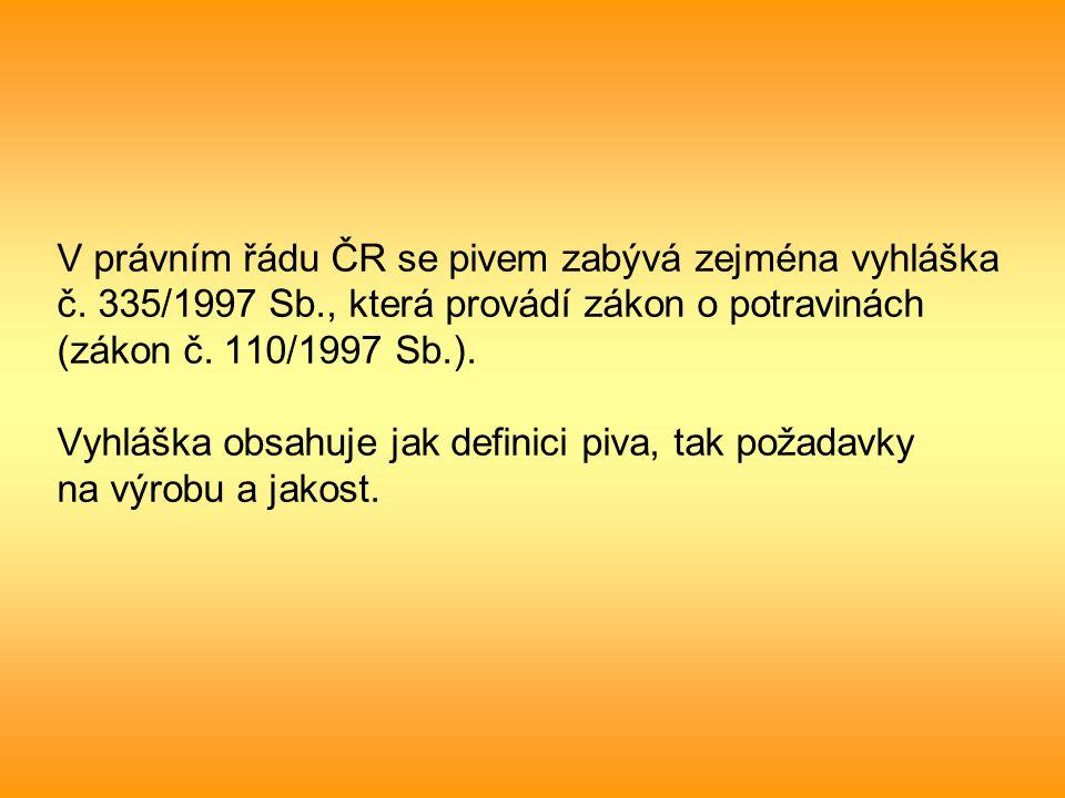 V právním řádu ČR se pivem zabývá zejména vyhláška č. 335/1997 Sb., která provádí zákon o potravinách (zákon č. 110/1997 Sb.). Vyhláška obsahuje jak d