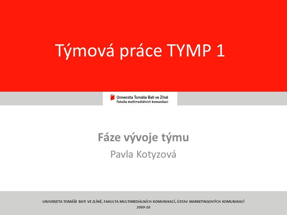 1 Týmová práce TYMP 1 Fáze vývoje týmu Pavla Kotyzová UNIVERZITA TOMÁŠE BATI VE ZLÍNĚ, FAKULTA MULTIMEDIÁLNÍCH KOMUNIKACÍ, ÚSTAV MARKETINGOVÝCH KOMUNIKACÍ 2009-10