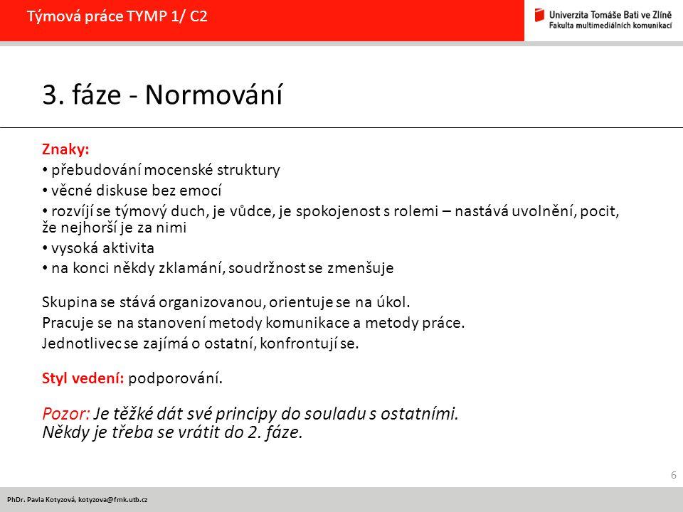 PhDr. Pavla Kotyzová, kotyzova@fmk.utb.cz Týmová práce TYMP 1/ C2 3. fáze - Normování Znaky: přebudování mocenské struktury věcné diskuse bez emocí ro