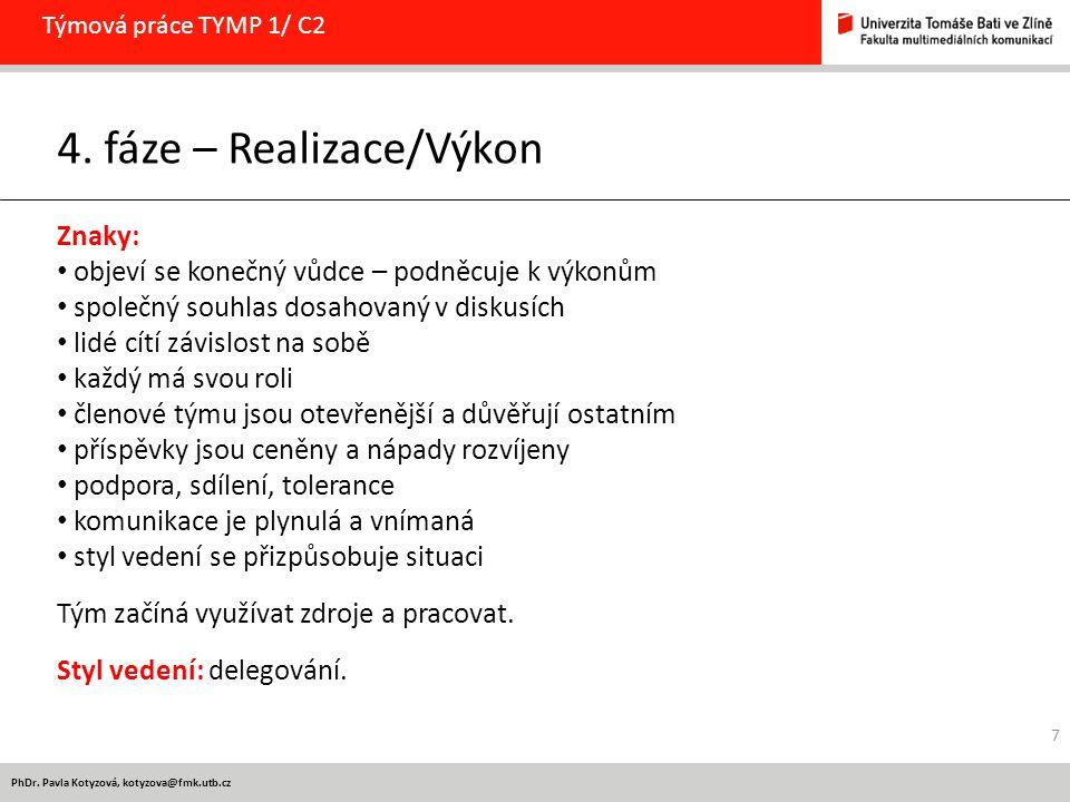 PhDr. Pavla Kotyzová, kotyzova@fmk.utb.cz Týmová práce TYMP 1/ C2 4. fáze – Realizace/Výkon Znaky: objeví se konečný vůdce – podněcuje k výkonům spole