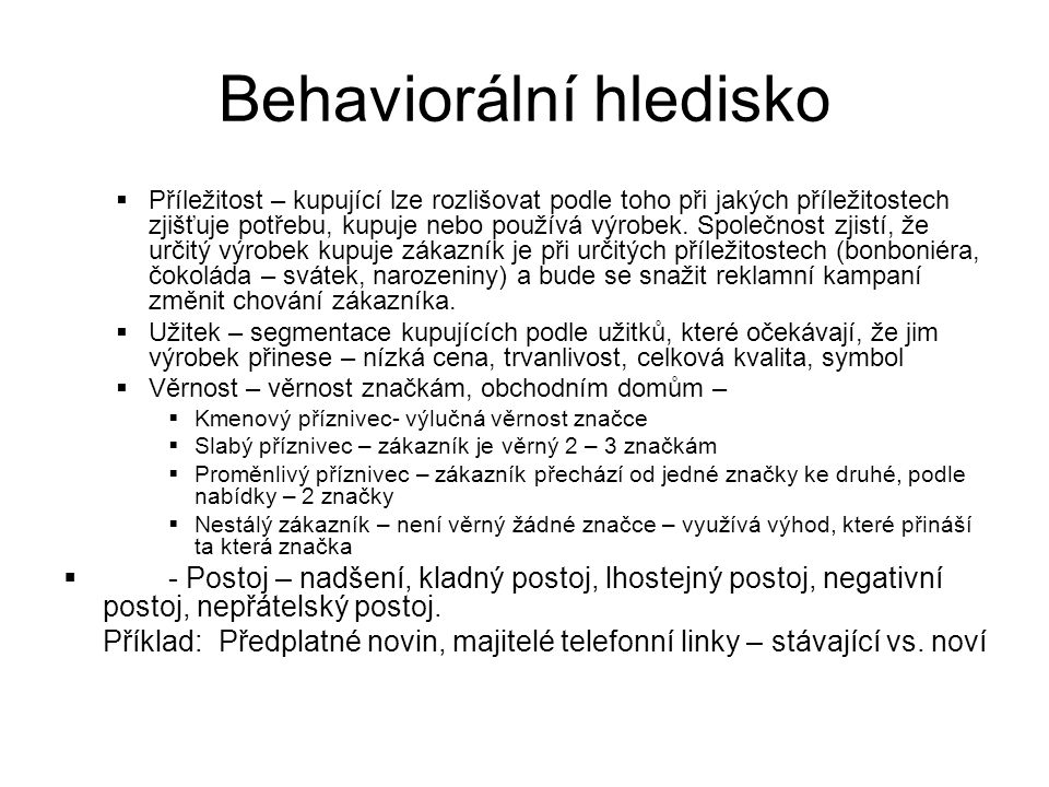 Behaviorální hledisko  Příležitost – kupující lze rozlišovat podle toho při jakých příležitostech zjišťuje potřebu, kupuje nebo používá výrobek. Spol