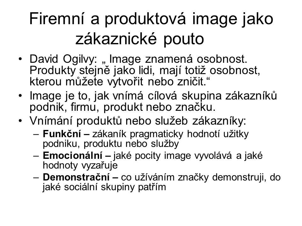 """Firemní a produktová image jako zákaznické pouto David Ogilvy: """" Image znamená osobnost. Produkty stejně jako lidi, mají totiž osobnost, kterou můžete"""